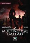 Multiverse Ballad - Andrea Atzori, Tim D.K., Luca Tarenzi