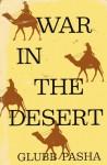 War In The Desert - John Bagot Glubb