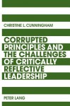Corrupted Principles and the Challenges of Critically Reflective Leadership - Christine Cunningham