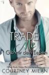 Trade Me - Gib mir dein Leben (Cyclone Serie) (Volume 1) (German Edition) - Ute-Christine Geiler, Courtney Milan