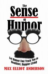 The Sense Of Humor: Let Humor Fast Track You to Healthier, Happier Living - Max Elliot Anderson