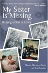 My Sister Is Missing: Bringing a Killer to Justice - Sherrie Gladden-Davis, Sherri Gladden Davis, Brad Crawford