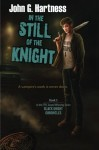 In the Still of the Knight: The Black Knight Chronicles, Book 5 - John G. Hartness
