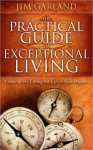 The Practical Guide to Exceptional Living: Creating and Living the Life of Your Dreams - Jim Garland