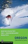 Backcountry Ski & Snowboard Routes: Oregon - Christopher Van Tilburg
