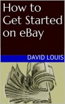 How to Get Started on eBay - David Louis