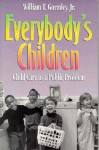 Everybody's Children: Child Care as a Public Problem - William T. Gormley, Jr.