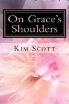 On Grace's Shoulders - Kim Scott