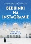 Beduinki na Instagramie. Moje życie w Emiratach - Aleksandra Chrobak