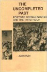 The Uncompleted Past: Postwar German Novels And The Third Reich - Judith Ryan