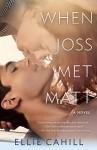 When Joss Met Matt: A Novel - Ellie Cahill