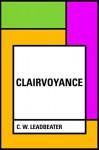 Clairvoyance - C. W. Leadbeater