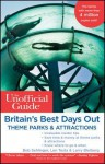 The Unofficial Guide to Britain's Best Days Out, Theme Parks and Attractions - Bob Sehlinger