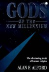 Gods of the New Millennium : Scientific Proof of Flesh & Blood Gods - Alan F. Alford