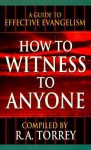 How to Witness to Anyone - R.A. Torrey