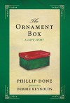 The Ornament Box: A Love Story - Phillip Done, Debbie Reynolds