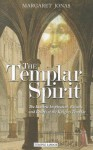 The Templar Spirit: The Esoteric Inspiration, Rituals, and Beliefs of the Knights Templar - Margaret Jonas