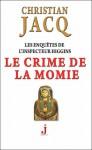 Le crime de la momie (Les enquêtes de l'inspecteur Higgins,#1) - Christian Jacq