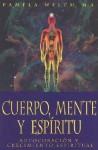 Cuerpo, Mente y Espiritu: Autocuracion y Crecimiento Espiritual - Pamela Welch, Edgar Rojas, Hector Ramirez