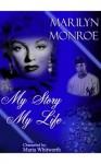 Marilyn Monroe: My Story, My Life - Marilyn Monroe, Maria Whitworth