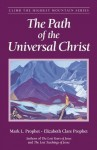 The Path of the Universal Christ (Climb the Highest Mountain) - Mark L. Prophet, Elizabeth Clare Prophet