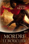 Mordre Le Bouclier - Justine Niogret, Jean-Philippe Jaworski