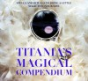 Titania's Magical Compendium: Spells and Rituals to Bring a Little Magic Into Your Life - Titania Hardie