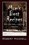 Mom's Best Recipes: Bob's in the Kitchen, a Pinch of This a Dash of Time - Robert Maxwell
