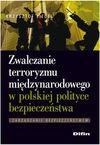 Zwalczanie Terroryzmu Miedzynarodowego W Polskiej Polityce Bezpieczenstwa: Zarzadzanie Bezpieczenstwem - Krzysztof Liedel