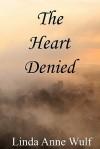 The Heart Denied - Linda Anne Wulf