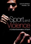 Sport And Violence: A Critical Examination Of Sport - Lynn Jamieson, Thomas Orr