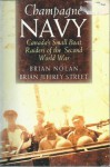 Champagne Navy: Canada's Small Boat Raiders of the Second World War - Brian Jeffrey Street, Brian Nolan