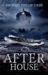 The After House - Michael Phillip Cash
