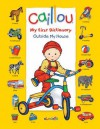 Caillou: Outside My House: My First Dictionary - Chouette Publishing, Pierre Brignaud