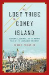 The Lost Tribe of Coney Island: Headhunters, Luna Park, and the Man Who Pulled Off the Spectacle of the Century - Claire Prentice