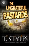 The Ungrateful Bastards (The Cartel Publications Presents) - T. Styles