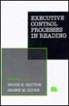 Executive Control Processes in Reading - Britton
