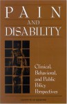 Pain And Disability: Clinical, Behavioral, And Public Policy Perspectives - Marian Osterweis, Arthur Kleinman