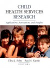 Child Health Services Research: Applications, Innovations, and Insights - Elisa J. Sobo