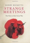 Strange Meetings: The Poets of the Great War - Harry Ricketts