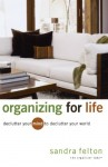 Organizing for Life: Declutter Your Mind to Declutter Your World - Sandra Felton