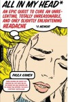 All in My Head: An Epic Quest to Cure an Unrelenting, Totally Unreasonable, and Only Slightly Enlightening Headache - Paula Kamen