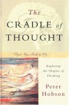 The Cradle of Thought: Exploring the Origins of Thinking - Peter Hobson