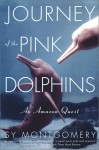 Journey of the Pink Dolphins: An Amazon Quest - Sy Montgomery