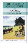 The Dilemma of a Ghost and Anowa - Ama Ata Aidoo
