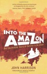Into the Amazon: An Incredible Story of Survival in the Jungle - John Harrison