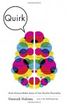 Quirk: Brain Science Makes Sense of Your Peculiar Personality - Hannah Holmes