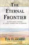 The Eternal Frontier: An Ecological History of North America and Its Peoples - Tim Flannery