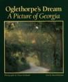 Oglethorpe's Dream: A Picture of Georgia - Diane Kirkland, Roy E. Barnes, David Bottoms