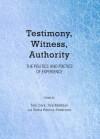 Testimony, Witness, Authority: The Politics and Poetics of Experience - Tom Clark, Tara Mokhtari
